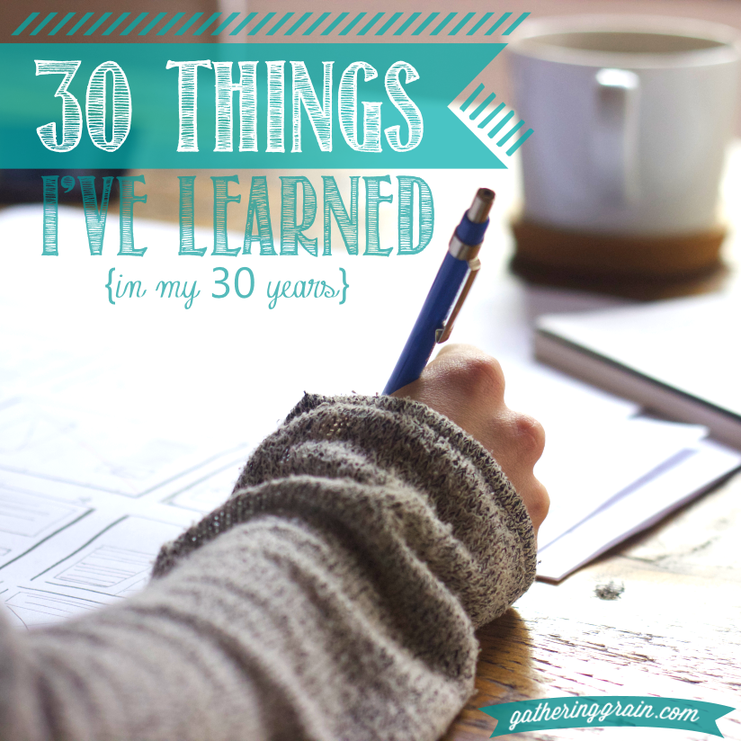 30 Things I have learned